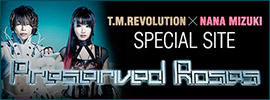 T.M.REVOLUTION × 水樹奈々「Preserved Roses」SPECIAL SITE